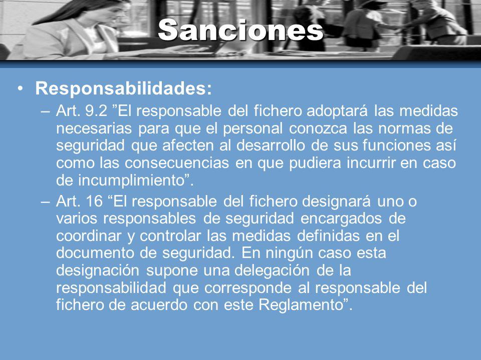 Sanciones Responsabilidades: –Art. 9.2 El responsable del fichero adoptará las medidas necesarias para que el personal conozca las normas de seguridad