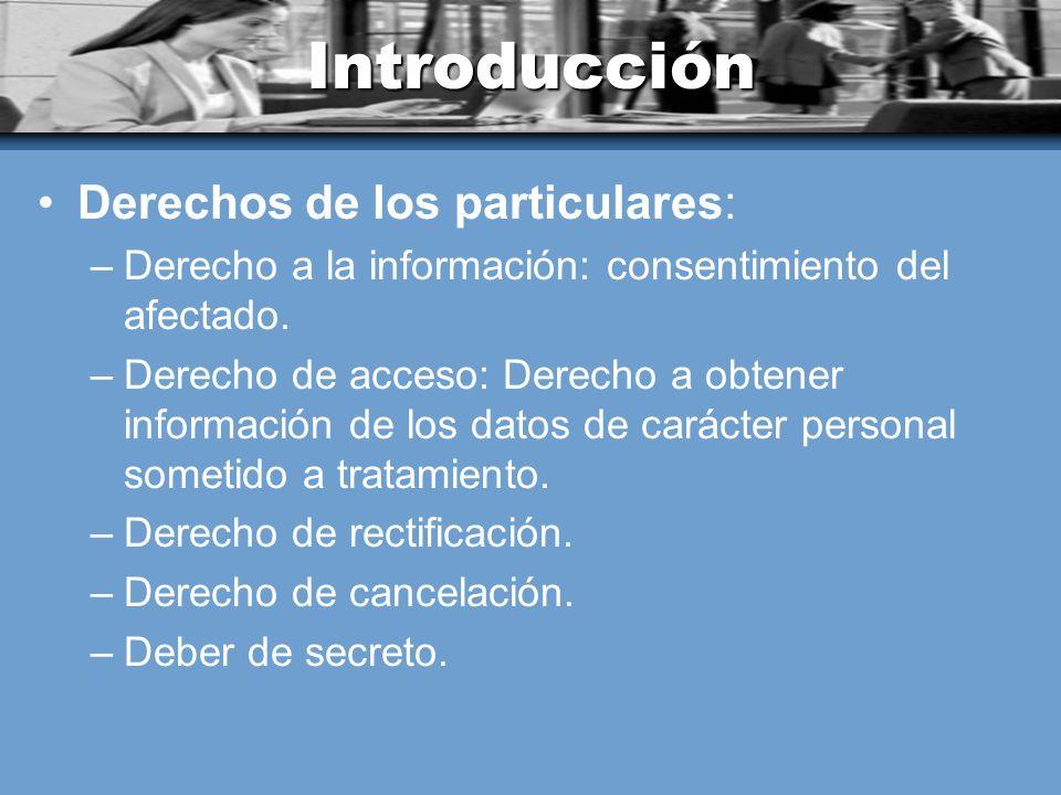 Introducción Derechos de los particulares: –Derecho a la información: consentimiento del afectado. –Derecho de acceso: Derecho a obtener información d