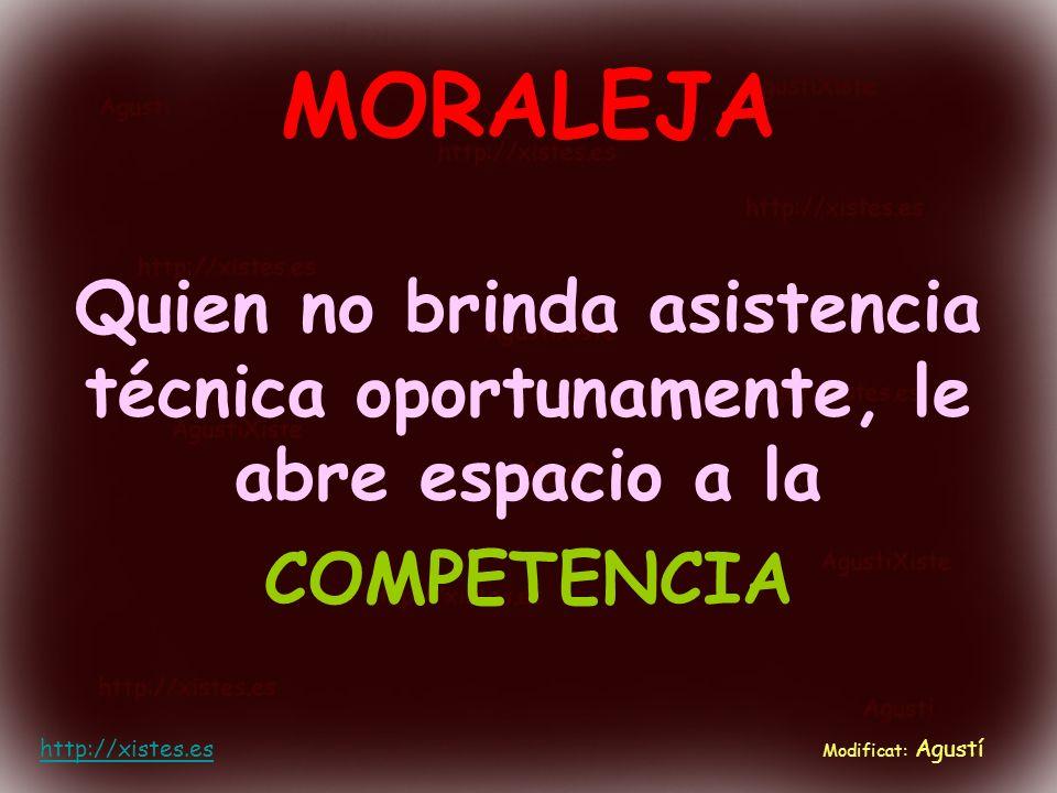MORALEJA Quien no brinda asistencia técnica oportunamente, le abre espacio a la COMPETENCIA http://xistes.es Modificat: Agustí