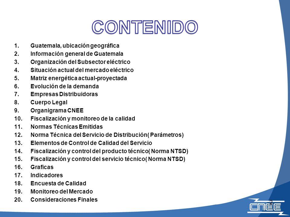 1.Guatemala, ubicación geográfica 2.Información general de Guatemala 3.Organización del Subsector eléctrico 4.Situación actual del mercado eléctrico 5