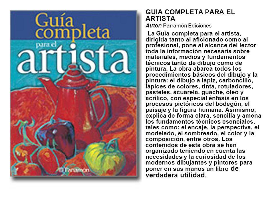 GUIA COMPLETA PARA EL ARTISTA Autor: Parramón Ediciones La Guía completa para el artista, dirigida tanto al aficionado como al profesional, pone al al