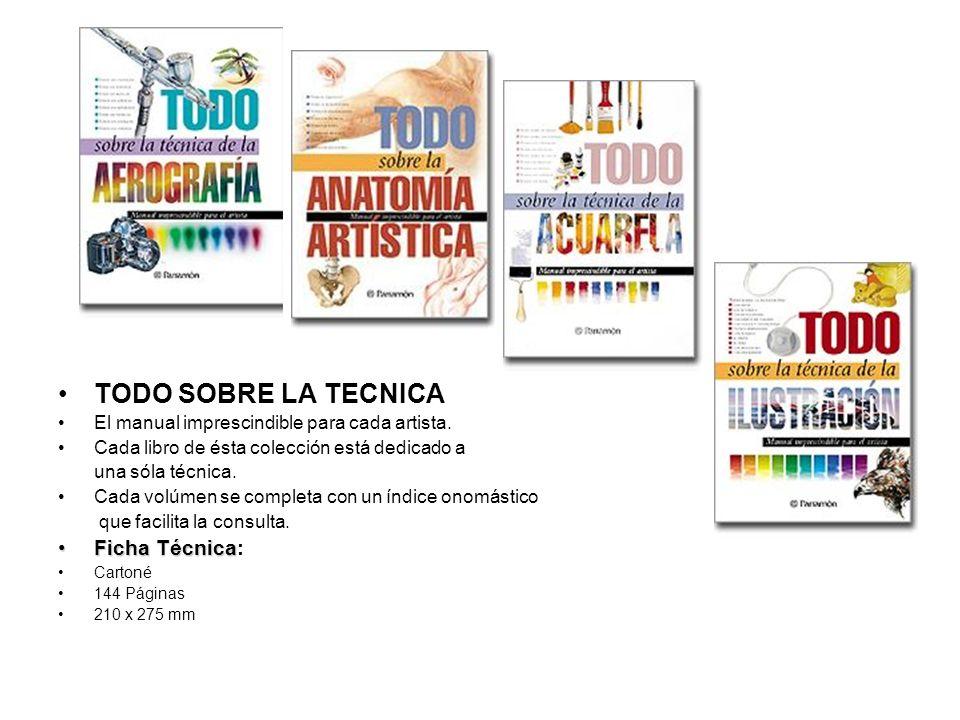 TODO SOBRE LA TECNICA El manual imprescindible para cada artista. Cada libro de ésta colección está dedicado a una sóla técnica. Cada volúmen se compl