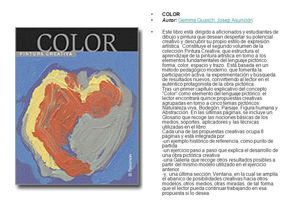 COLOR Autor: Gemma Guasch, Josep AsunciónGemma Guasch, Josep Asunción Este libro está dirigido a aficionados y estudiantes de dibujo y pintura que des
