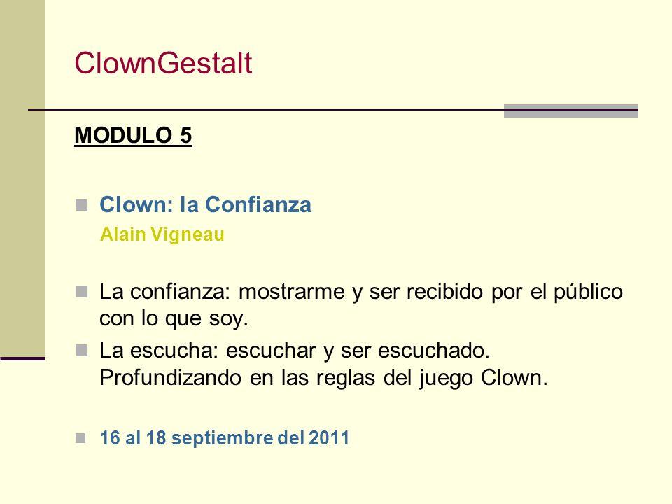 ClownGestalt MODULO 4 Descubriendo tu Clown (Escenas Temidas) Néstor Muzo El miedo al ridículo, vergüenza a expresar tus emociones… despenalizar la es