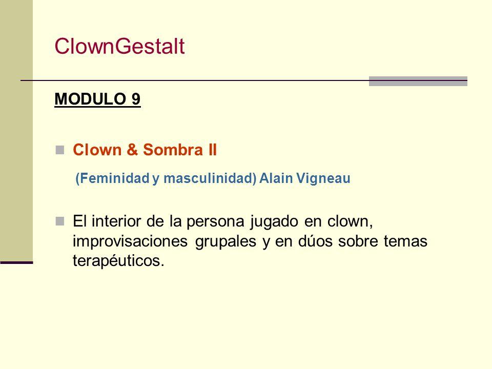 ClownGestalt MODULO 8 Clown & Polaridad Néstor Muzo Trabajo enfocado a explorar la polaridad de tu clown, descubrir otras facetas de tu personalidad.