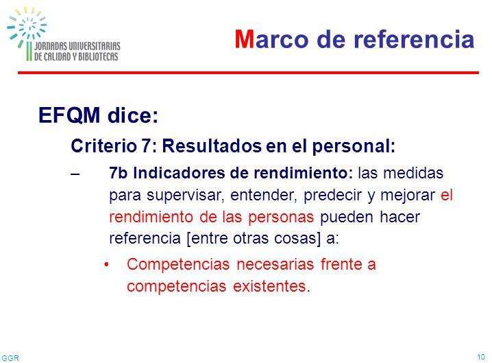 GGR 10 EFQM dice: Criterio 7: Resultados en el personal: –7b Indicadores de rendimiento: las medidas para supervisar, entender, predecir y mejorar el