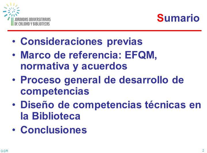 GGR 2 Consideraciones previas Marco de referencia: EFQM, normativa y acuerdos Proceso general de desarrollo de competencias Diseño de competencias téc