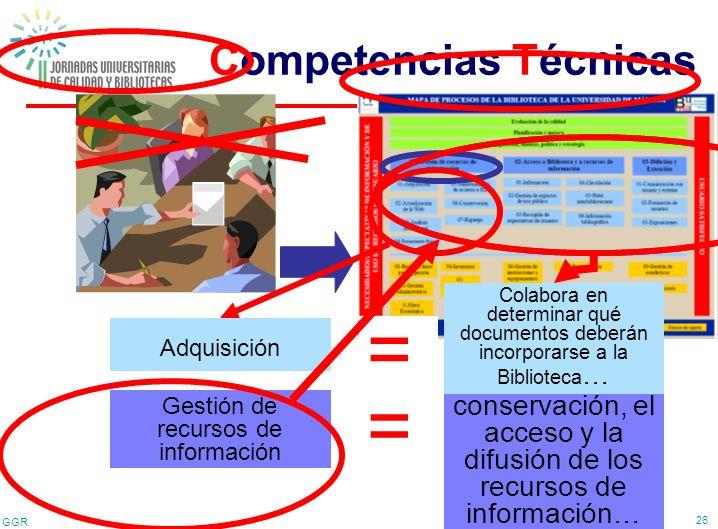 GGR 26 Competencias Técnicas Proceso clave = Gestión de recursos de información Competencia técnica realizar la conservación, el acceso y la difusión