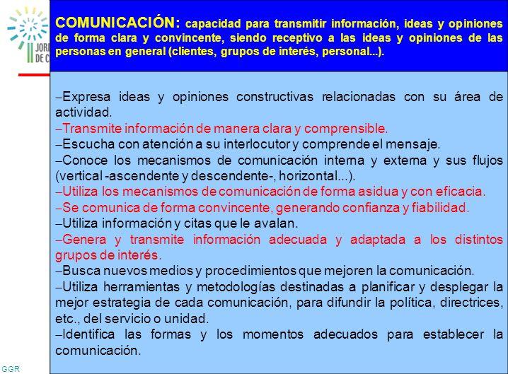 GGR 30 COMUNICACIÓN: capacidad para transmitir información, ideas y opiniones de forma clara y convincente, siendo receptivo a las ideas y opiniones d