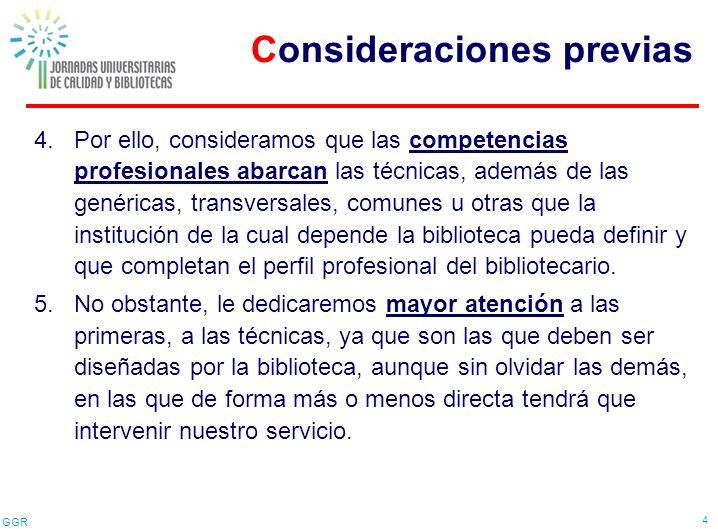 GGR 4 4.Por ello, consideramos que las competencias profesionales abarcan las técnicas, además de las genéricas, transversales, comunes u otras que la