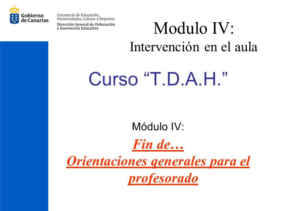 Curso T.D.A.H. Módulo IV: Fin de… Orientaciones qenerales para el profesorado Modulo IV: Intervención en el aula
