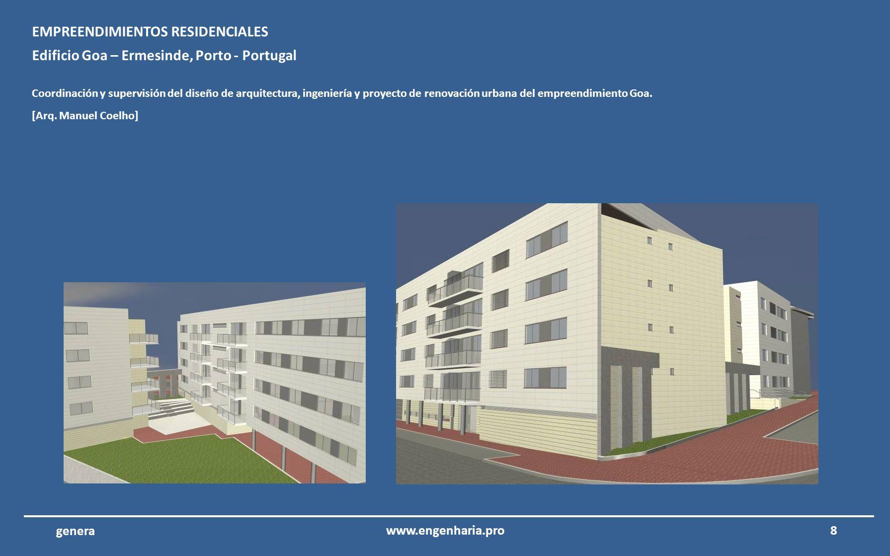 8www.engenharia.pro genera Edificio Goa – Ermesinde, Porto - Portugal Coordinación y supervisión del diseño de arquitectura, ingeniería y proyecto de renovación urbana del empreendimiento Goa.