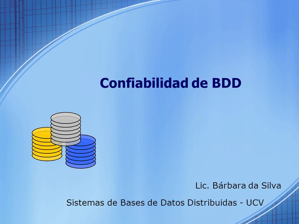 Confiabilidad de BDD Lic. Bárbara da Silva Sistemas de Bases de Datos Distribuidas - UCV