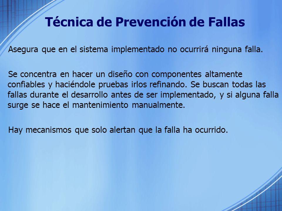 Técnica de Prevención de Fallas Asegura que en el sistema implementado no ocurrirá ninguna falla. Se concentra en hacer un diseño con componentes alta