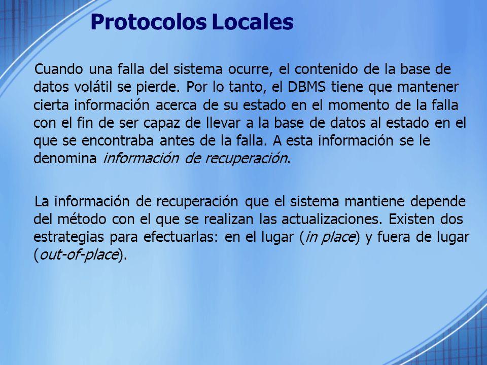 Protocolos Locales Cuando una falla del sistema ocurre, el contenido de la base de datos volátil se pierde. Por lo tanto, el DBMS tiene que mantener c
