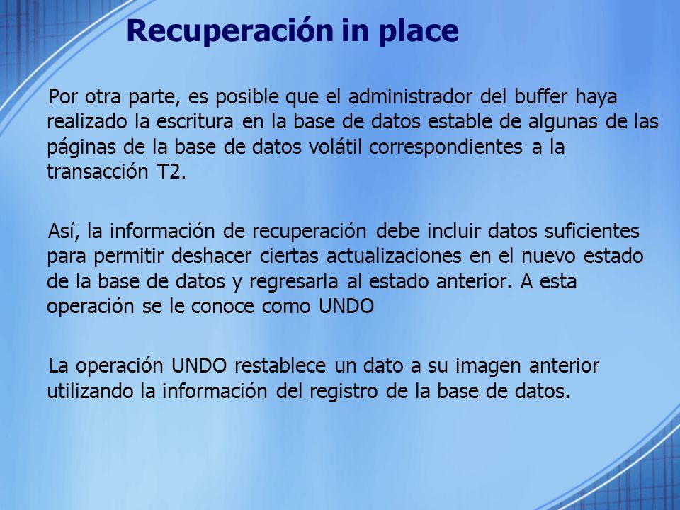 Recuperación in place Por otra parte, es posible que el administrador del buffer haya realizado la escritura en la base de datos estable de algunas de