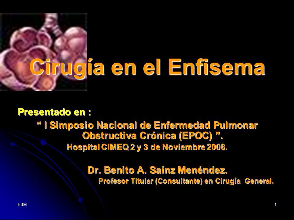 BSM1 Cirugía en el Enfisema Presentado en : I Simposio Nacional de Enfermedad Pulmonar Obstructiva Crónica (EPOC). I Simposio Nacional de Enfermedad P