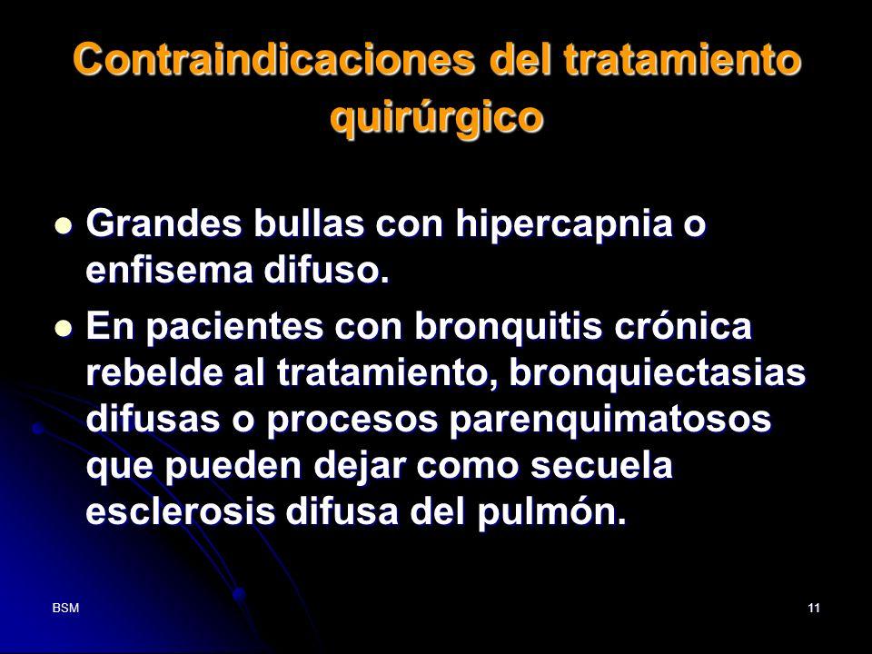 BSM11 Contraindicaciones del tratamiento quirúrgico Grandes bullas con hipercapnia o enfisema difuso. Grandes bullas con hipercapnia o enfisema difuso