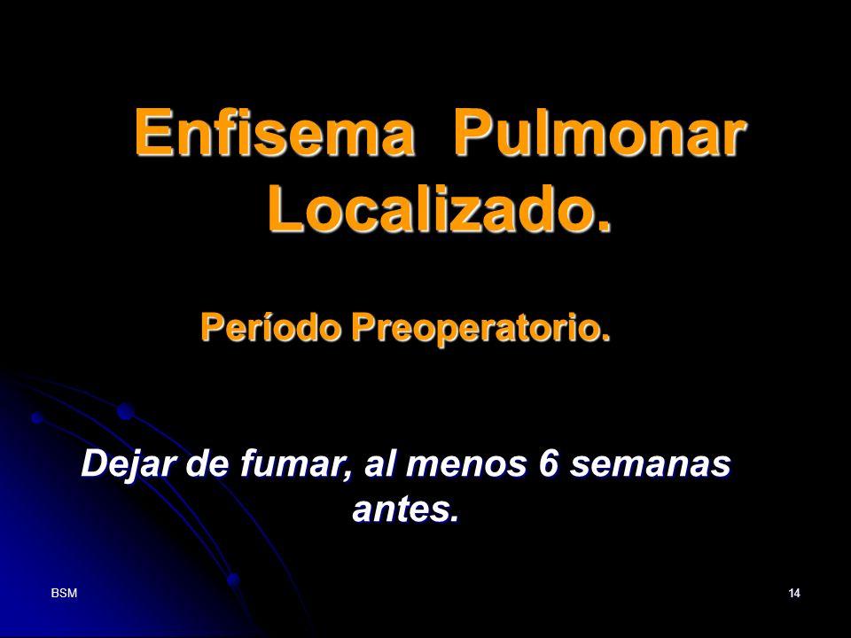 BSM14 Enfisema Pulmonar Localizado. Período Preoperatorio. Dejar de fumar, al menos 6 semanas antes.
