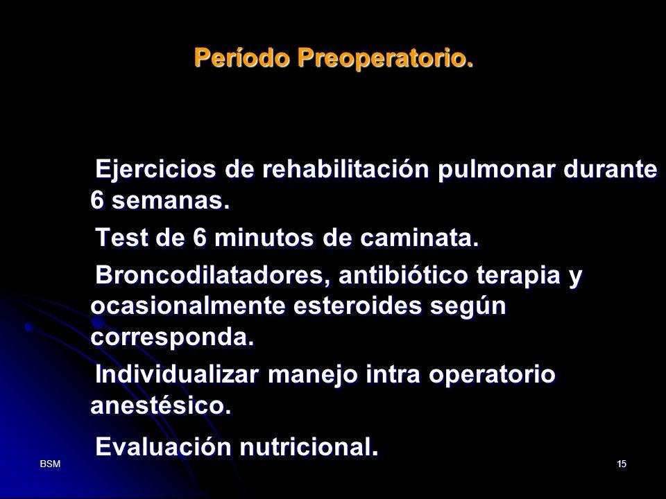 BSM15 Período Preoperatorio. Período Preoperatorio. Ejercicios de rehabilitación pulmonar durante 6 semanas. Ejercicios de rehabilitación pulmonar dur