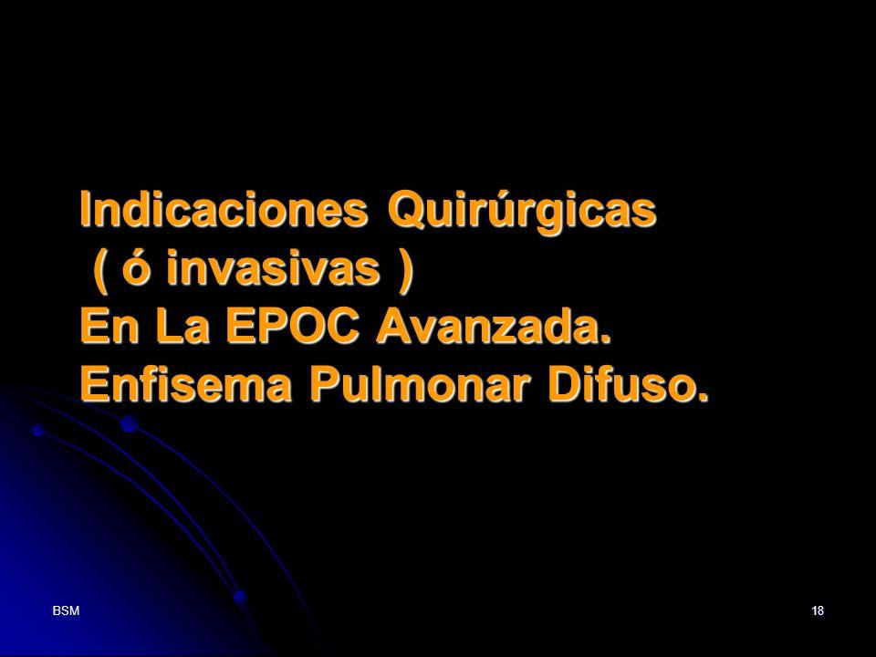 BSM18 Indicaciones Quirúrgicas ( ó invasivas ) En La EPOC Avanzada. Enfisema Pulmonar Difuso.