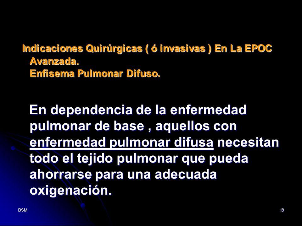 BSM19 Indicaciones Quirúrgicas ( ó invasivas ) En La EPOC Avanzada. Enfisema Pulmonar Difuso. Indicaciones Quirúrgicas ( ó invasivas ) En La EPOC Avan