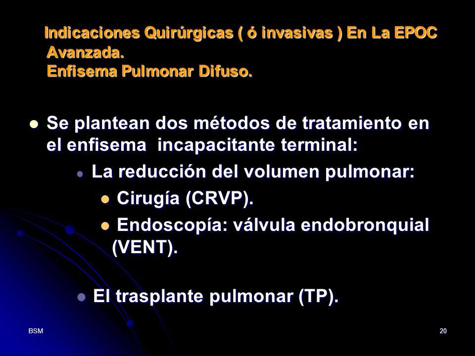 BSM20 Indicaciones Quirúrgicas ( ó invasivas ) En La EPOC Avanzada. Enfisema Pulmonar Difuso. Indicaciones Quirúrgicas ( ó invasivas ) En La EPOC Avan