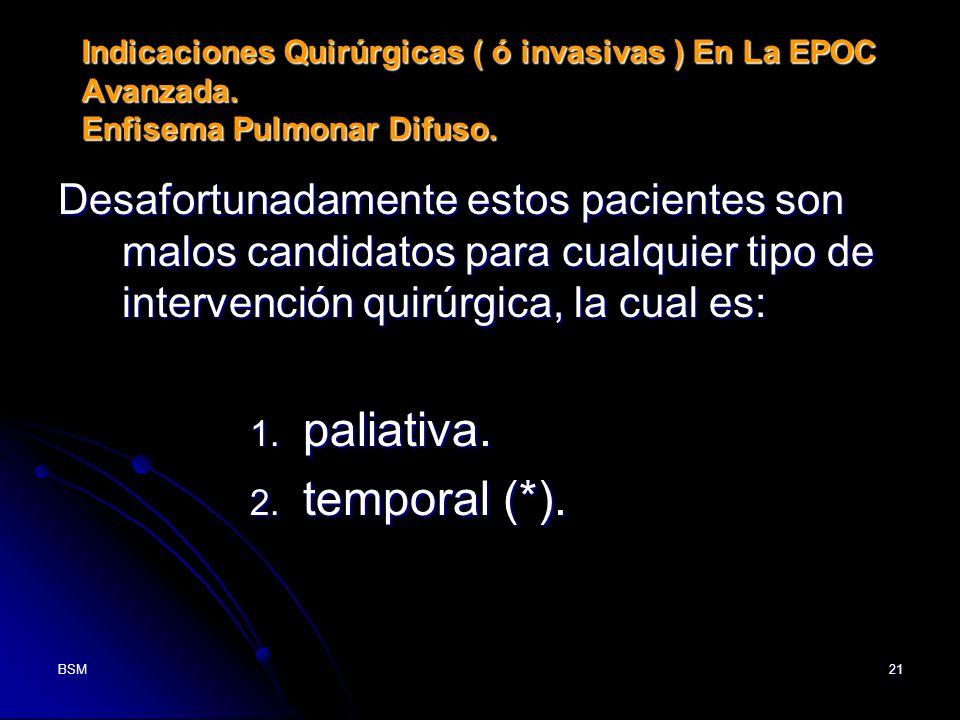 BSM21 Indicaciones Quirúrgicas ( ó invasivas ) En La EPOC Avanzada. Enfisema Pulmonar Difuso. Desafortunadamente estos pacientes son malos candidatos