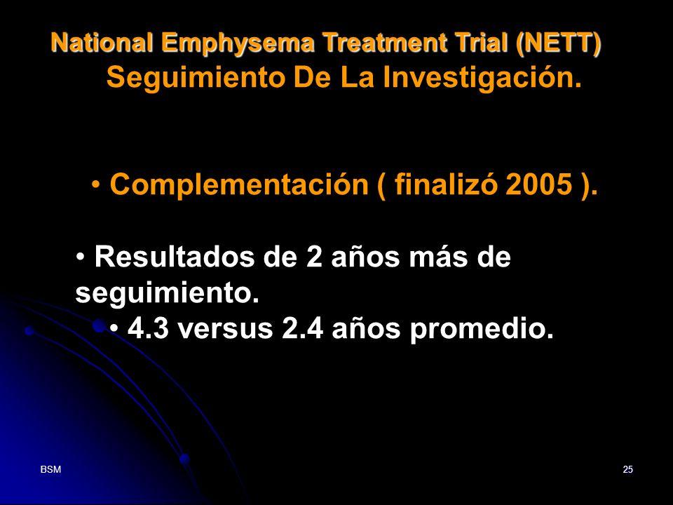 BSM25 National Emphysema Treatment Trial (NETT) Seguimiento De La Investigación. Complementación ( finalizó 2005 ). Resultados de 2 años más de seguim