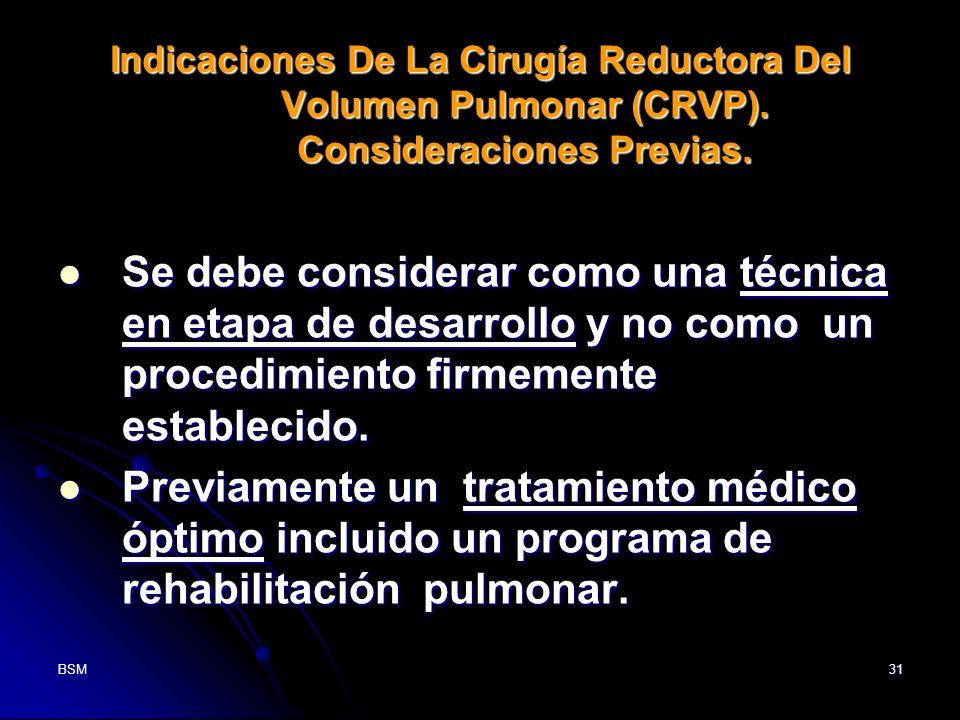 BSM31 Indicaciones De La Cirugía Reductora Del Volumen Pulmonar (CRVP). Consideraciones Previas. Se debe considerar como una técnica en etapa de desar