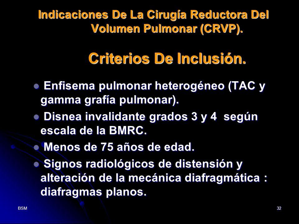 BSM32 Indicaciones De La Cirugía Reductora Del Volumen Pulmonar (CRVP). Criterios De Inclusión. Enfisema pulmonar heterogéneo (TAC y gamma grafía pulm