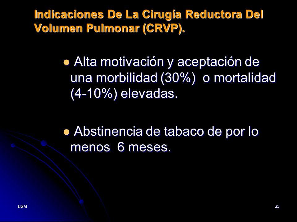 BSM35 Indicaciones De La Cirugía Reductora Del Volumen Pulmonar (CRVP). Alta motivación y aceptación de una morbilidad (30%) o mortalidad (4-10%) elev