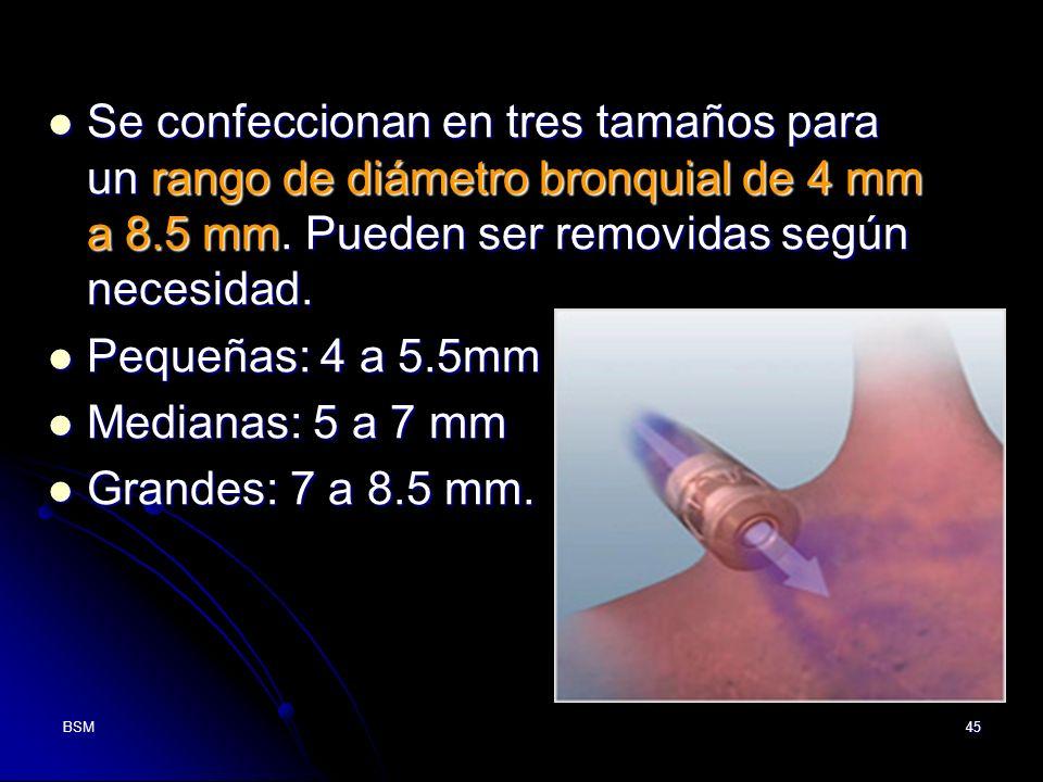BSM45 Se confeccionan en tres tamaños para un rango de diámetro bronquial de 4 mm a 8.5 mm. Pueden ser removidas según necesidad. Se confeccionan en t
