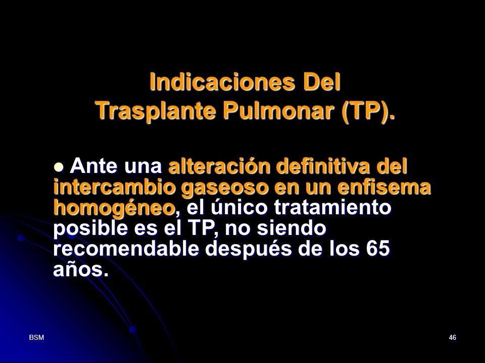 BSM46 Ante una alteración definitiva del intercambio gaseoso en un enfisema homogéneo, el único tratamiento posible es el TP, no siendo recomendable d
