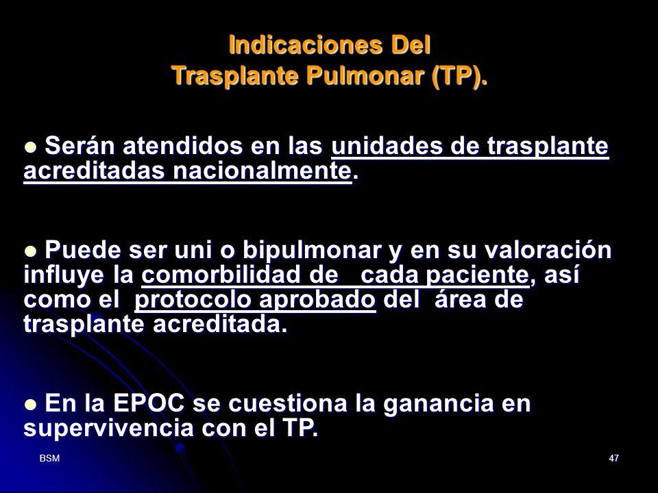 BSM47 Indicaciones Del Trasplante Pulmonar (TP). Serán atendidos en las unidades de trasplante acreditadas nacionalmente. Serán atendidos en las unida