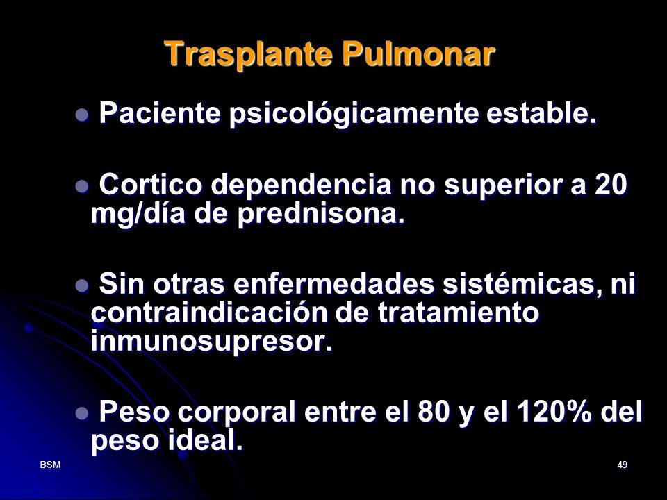 BSM49 Trasplante Pulmonar Paciente psicológicamente estable. Paciente psicológicamente estable. Cortico dependencia no superior a 20 mg/día de prednis