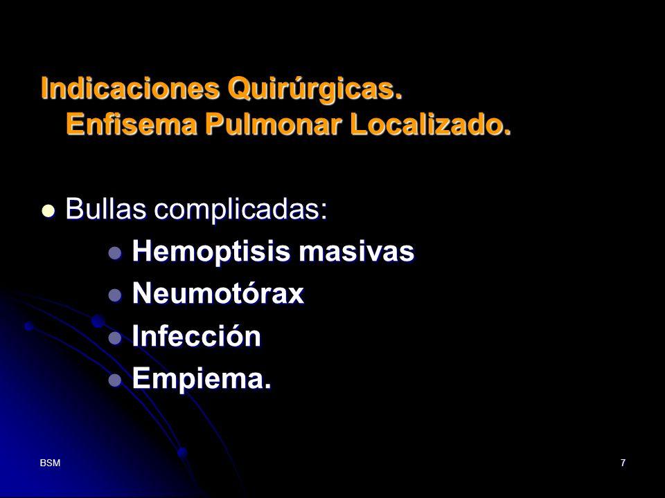 BSM7 Indicaciones Quirúrgicas. Enfisema Pulmonar Localizado. Bullas complicadas: Bullas complicadas: Hemoptisis masivas Hemoptisis masivas Neumotórax