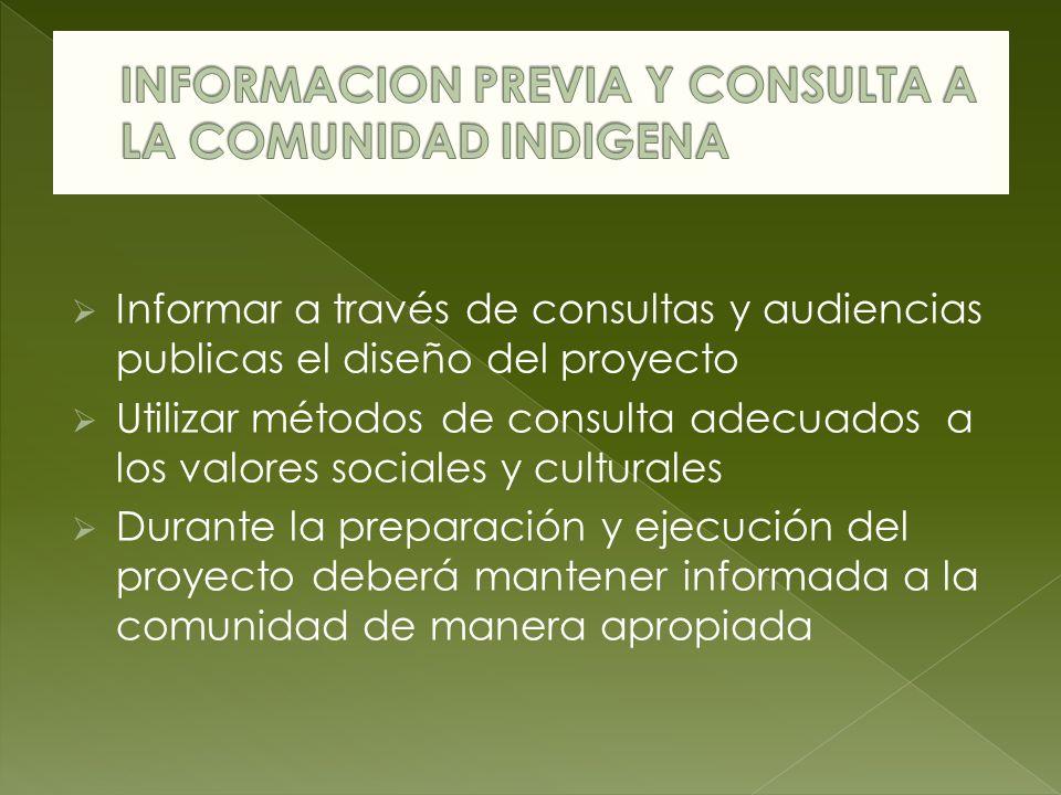 Informar a través de consultas y audiencias publicas el diseño del proyecto Utilizar métodos de consulta adecuados a los valores sociales y culturales Durante la preparación y ejecución del proyecto deberá mantener informada a la comunidad de manera apropiada
