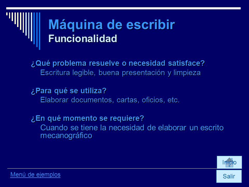 Máquina de escribir Funcionalidad Inicio Menú de ejemplos ¿Qué problema resuelve o necesidad satisface? Escritura legible, buena presentación y limpie