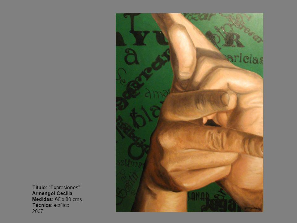 Titulo: Expresiones Armengol Cecilia Medidas: 60 x 80 cms. Técnica: acrílico 2007