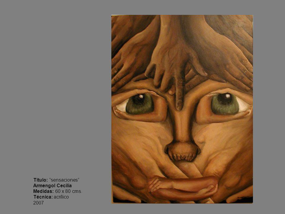 Titulo: sensaciones Armengol Cecilia Medidas: 60 x 80 cms. Técnica: acrílico 2007