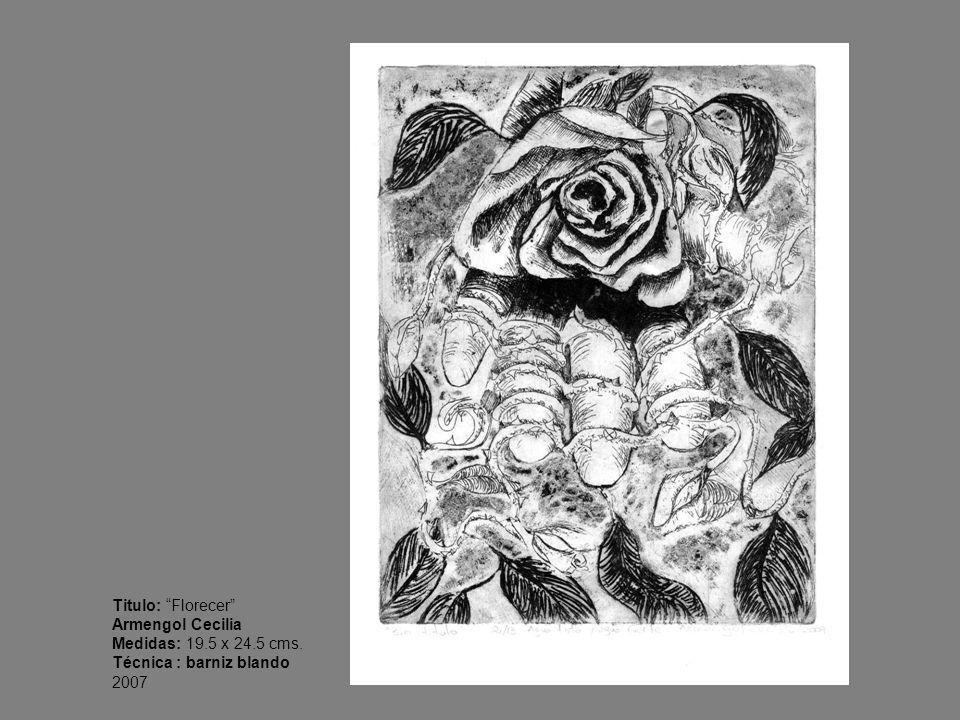 Titulo: Florecer Armengol Cecilia Medidas: 19.5 x 24.5 cms. Técnica : barniz blando 2007