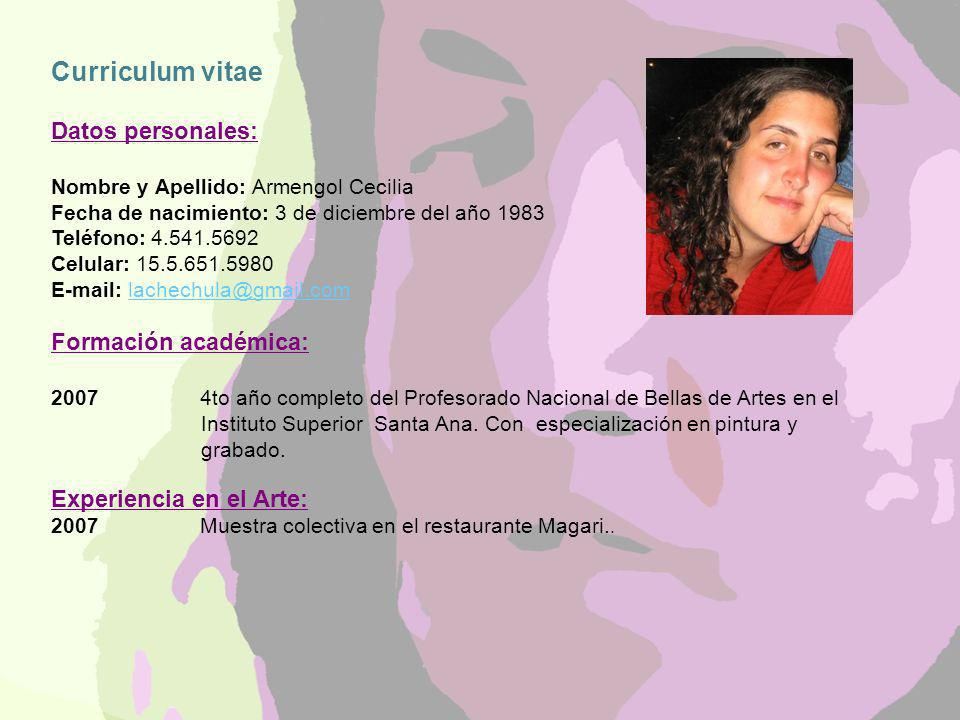 Curriculum vitae Datos personales: Nombre y Apellido: Armengol Cecilia Fecha de nacimiento: 3 de diciembre del año 1983 Teléfono: 4.541.5692 Celular: