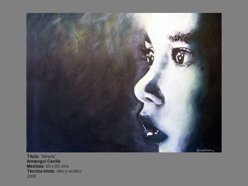 Titulo: Mirada Armengol Cecilia Medidas: 60 x 80 cms. Técnica mixta: óleo y acrílico 2006
