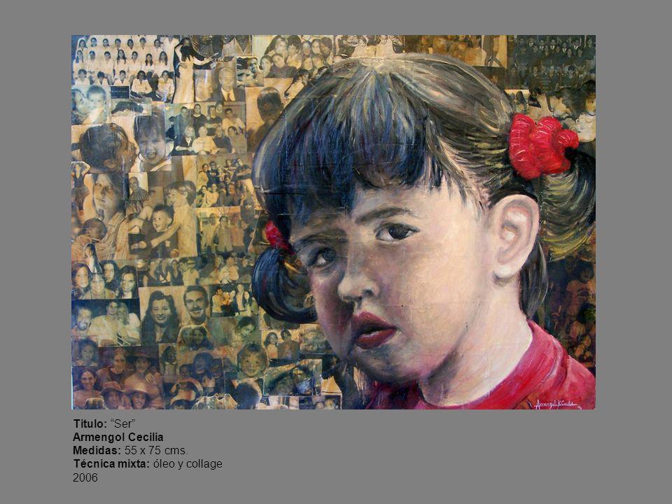 Titulo: Ser Armengol Cecilia Medidas: 55 x 75 cms. Técnica mixta: óleo y collage 2006