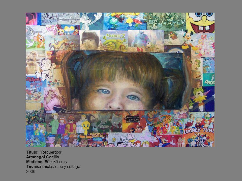 Titulo: Recuerdos Armengol Cecilia Medidas: 60 x 80 cms. Técnica mixta: óleo y collage 2006