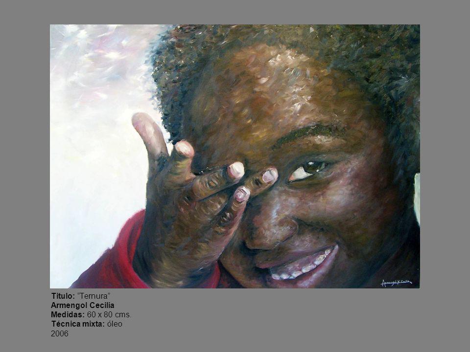Titulo: Ternura Armengol Cecilia Medidas: 60 x 80 cms. Técnica mixta: óleo 2006