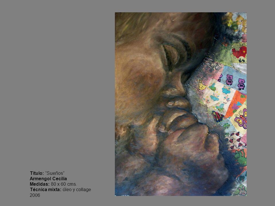 Titulo: Sueños Armengol Cecilia Medidas: 80 x 60 cms. Técnica mixta: óleo y collage 2006