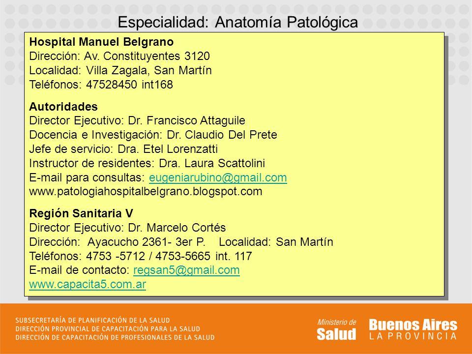 Especialidad: Anatomía Patológica Hospital Manuel Belgrano Dirección: Av. Constituyentes 3120 Localidad: Villa Zagala, San Martín Teléfonos: 47528450