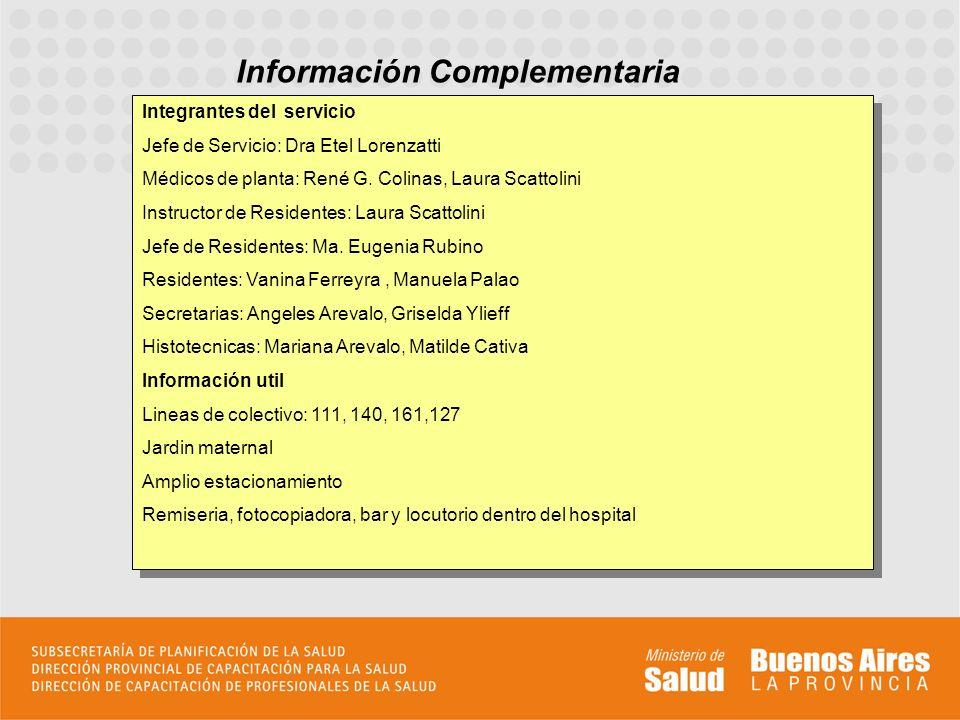 Información Complementaria Integrantes del servicio Jefe de Servicio: Dra Etel Lorenzatti Médicos de planta: René G. Colinas, Laura Scattolini Instruc